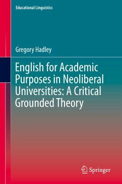 English for Academic Purposes in Neoliberal Universities: A Critical Grounded Theory (eBook, PDF) - Hadley, Gregory