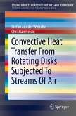 Convective Heat Transfer From Rotating Disks Subjected To Streams Of Air (eBook, PDF)