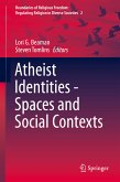 Atheist Identities - Spaces and Social Contexts (eBook, PDF)
