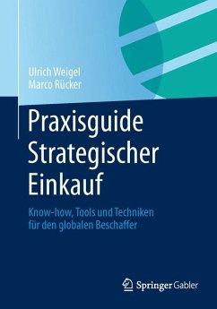 Praxisguide Strategischer Einkauf (eBook, PDF) - Weigel, Ulrich; Rücker, Marco