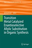 Transition Metal Catalyzed Enantioselective Allylic Substitution in Organic Synthesis (eBook, PDF)