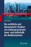 Die rechtliche und ökonomische Struktur von Zahlungssystemen inner- und außerhalb des Bankensystems (eBook, PDF)