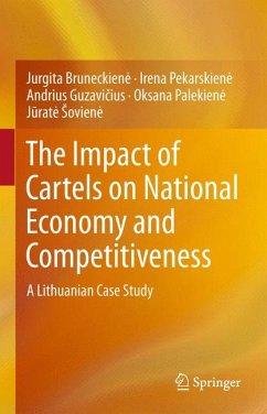The Impact of Cartels on National Economy and Competitiveness (eBook, PDF) - Bruneckiene, Jurgita; Pekarskiene, Irena; Guzavicius, Andrius; Palekiene, Oksana; Soviene, Jurate