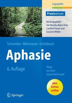 Aphasie (eBook, PDF) - Schneider, Barbara; Wehmeyer, Meike; Grötzbach, Holger