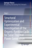 Structural Optimization and Experimental Investigation of the Organic Rankine Cycle for Solar Thermal Power Generation (eBook, PDF)