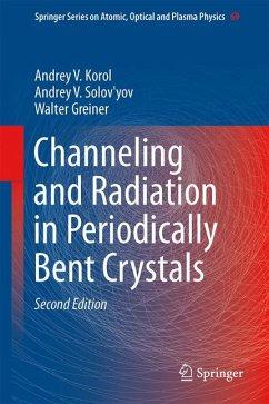 Channeling and Radiation in Periodically Bent Crystals (eBook, PDF) - Korol, Andrey V.; Solov'yov, Andrey V.; Greiner, Walter