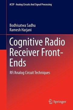 Cognitive Radio Receiver Front-Ends (eBook, PDF) - Sadhu, Bodhisatwa; Harjani, Ramesh