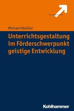Unterrichtsgestaltung im Förderschwerpunkt geistige Entwicklung (eBook, ePUB) - Häußler, Michael
