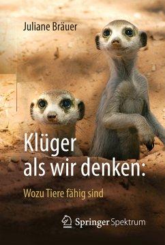 Klüger als wir denken: Wozu Tiere fähig sind (eBook, PDF) - Bräuer, Juliane