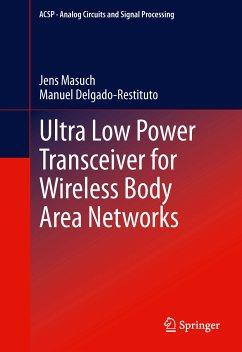 Ultra Low Power Transceiver for Wireless Body Area Networks (eBook, PDF) - Masuch, Jens; Delgado-Restituto, Manuel
