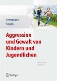 Aggression und Gewalt von Kindern und Jugendlichen (eBook, PDF)