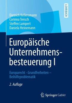 Europäische Unternehmensbesteuerung I (eBook, PDF) - Kellersmann, Dietrich; Treisch, Corinna; Lampert, Steffen; Heinemann, Daniela