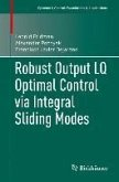 Robust Output LQ Optimal Control via Integral Sliding Modes (eBook, PDF)