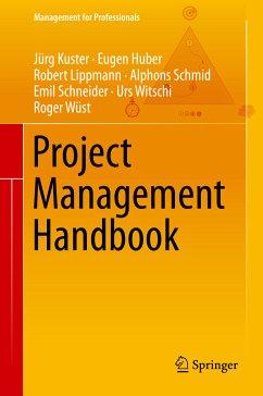 Project Management Handbook (eBook, PDF) - Kuster, Jürg; Huber, Eugen; Lippmann, Robert; Schmid, Alphons; Schneider, Emil; Witschi, Urs; Wüst, Roger