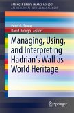 Managing, Using, and Interpreting Hadrian's Wall as World Heritage (eBook, PDF)
