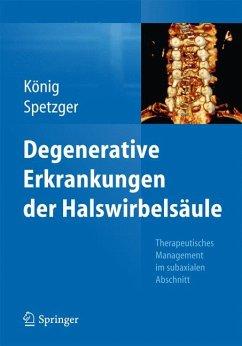 Degenerative Erkrankungen der Halswirbelsäule (eBook, PDF) - Spetzger, Uwe; König, Stefan Alexander