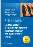 ECHT STARK! Ein Manual für die Arbeit mit Kindern psychisch kranker und suchtkranker Eltern (eBook, PDF)