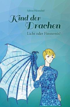 Kind der Drachen - Licht oder Finsternis? (eBook, ePUB) - Hentschel, Sabine