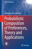 Probabilistic Composition of Preferences, Theory and Applications (eBook, PDF)