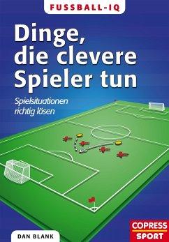 Fußball-IQ - Dinge, die clevere Spieler tun (eBook, ePUB) - Blank, Dan