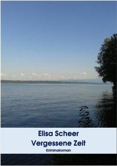 Vergessene Zeit (eBook, ePUB) - Scheer, Elisa