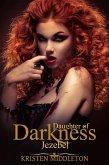 Jezebel (Daughter's of Darkness): Jezebel's Journey Book 1 (Daughters of Darkness) (eBook, ePUB)