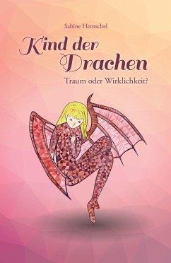 Kind der Drachen - Traum oder Wirklichkeit? (eBook, ePUB) - Hentschel, Sabine