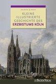 Kleine illustrierte Geschichte des Erzbistums Köln (eBook, PDF)