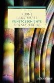Kleine illustrierte Kunstgeschichte der Stadt Köln (eBook, PDF)