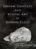 Dream, Fantasy, and Visual Art in Roman Elegy (eBook, ePUB)