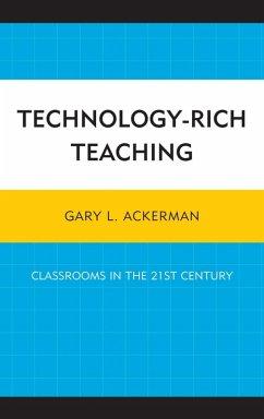 Technology-Rich Teaching (eBook, ePUB) - Ackerman, Gary L.