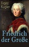 Friedrich der Große (Vollständige Biografie) (eBook, ePUB)