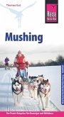 Reise Know-How Mushing - Hundeschlittenfahren Der Praxis-Ratgeber für Einsteiger und Mitfahrer (Sachbuch) (eBook, PDF)
