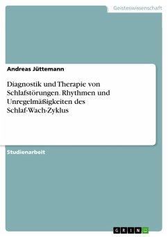 Diagnostik und Therapie von Schlafstörungen. Rhythmen und Unregelmäßigkeiten des Schlaf-Wach-Zyklus (eBook, PDF) - Jüttemann, Andreas