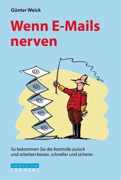 Wenn E-Mails nerven (eBook, ePUB) - Weick, Guenter