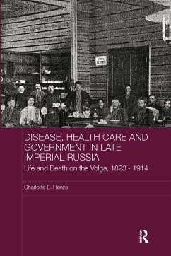 Disease, Health Care and Government in Late Imperial Russia (eBook, PDF) - Henze, Charlotte E.