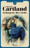 Gefangene der Liebe (Die zeitlose Romansammlung von Barbara Cartland 8)