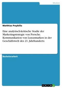 Eine analytisch-kritische Studie der Marketingstrategie von Porsche. Kommunikation von Luxusmarken in der Geschäftswelt des 21. Jahrhunderts
