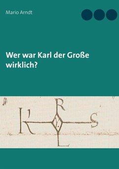 Wer war Karl der Große wirklich? (eBook, ePUB)