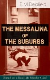 The Messalina of the Suburbs (Based on a Real-Life Murder Case): Thriller Based on a True Story From the Renowned Author of The Diary of a Provincial Lady, Thank Heaven Fasting, Faster! Faster! & The Way Things Are (eBook, ePUB)