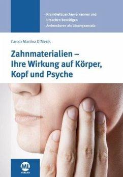 Zahnmaterialien und Implantate - Ihre Wirkung auf Körper, Kopf und Psyche - D' Mexis, Carola M.