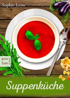Suppenküche - Heiß geliebte Suppen und Eintöpfe. Die besten Rezepte, die Leib und Seele wärmen (eBook, ePUB)