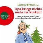 Opa kriegt nichts mehr zu trinken! - Neue Weihnachtsgeschichten mit der buckligen Verwandtschaft (MP3-Download)