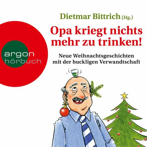 Opa kriegt nichts mehr zu trinken! - Neue Weihnachtsgeschichten mit der buckligen Verwandtschaft (MP3-Download) - Bittrich, Dietmar