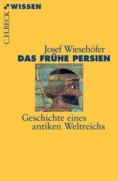 Das frühe Persien (eBook, ePUB) - Wiesehöfer, Josef