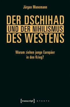 Der Dschihad und der Nihilismus des Westens - Manemann, Jürgen