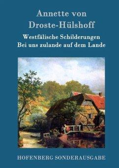 Westfälische Schilderungen / Bei uns zulande auf dem Lande - Droste-Hülshoff, Annette von