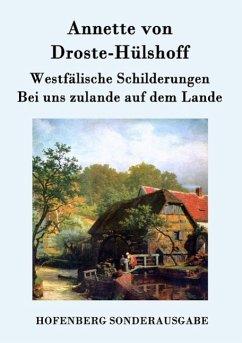 Westfälische Schilderungen / Bei uns zulande auf dem Lande - Annette von Droste-Hülshoff