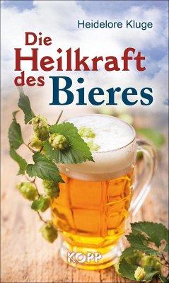 Die Heilkraft des Bieres - Kluge, Heidelore