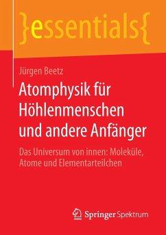 Atomphysik für Höhlenmenschen und andere Anfänger - Beetz, Jürgen